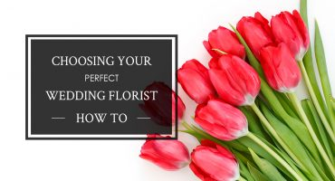 Choosing Your Perfect Wedding FLorist, tips for how to find the best florist for your wedding