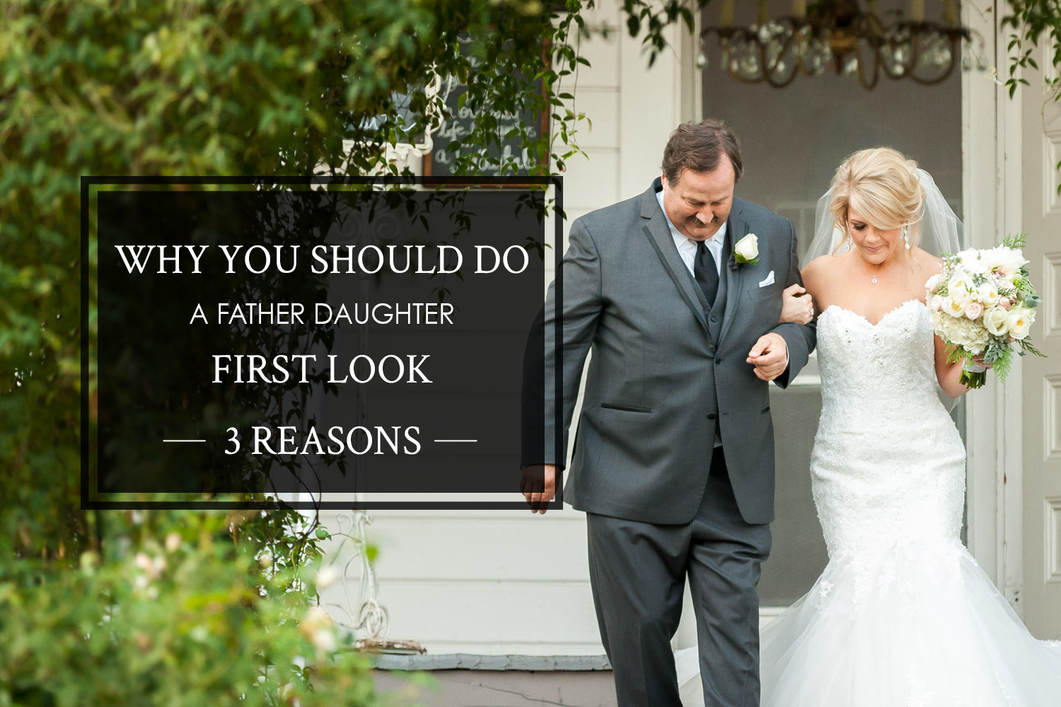 Why you should have a father daughter first look, 3 reasons why father daughter first looks are beautiful, Cavin Elizabeth Photography