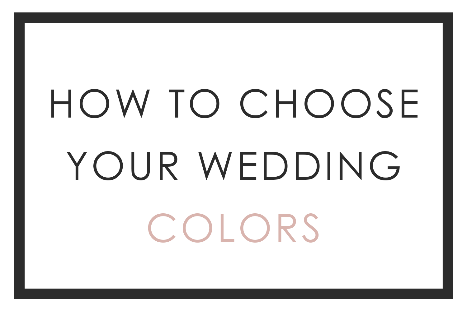 How to Choose Your Wedding Colors | San Diego Wedding