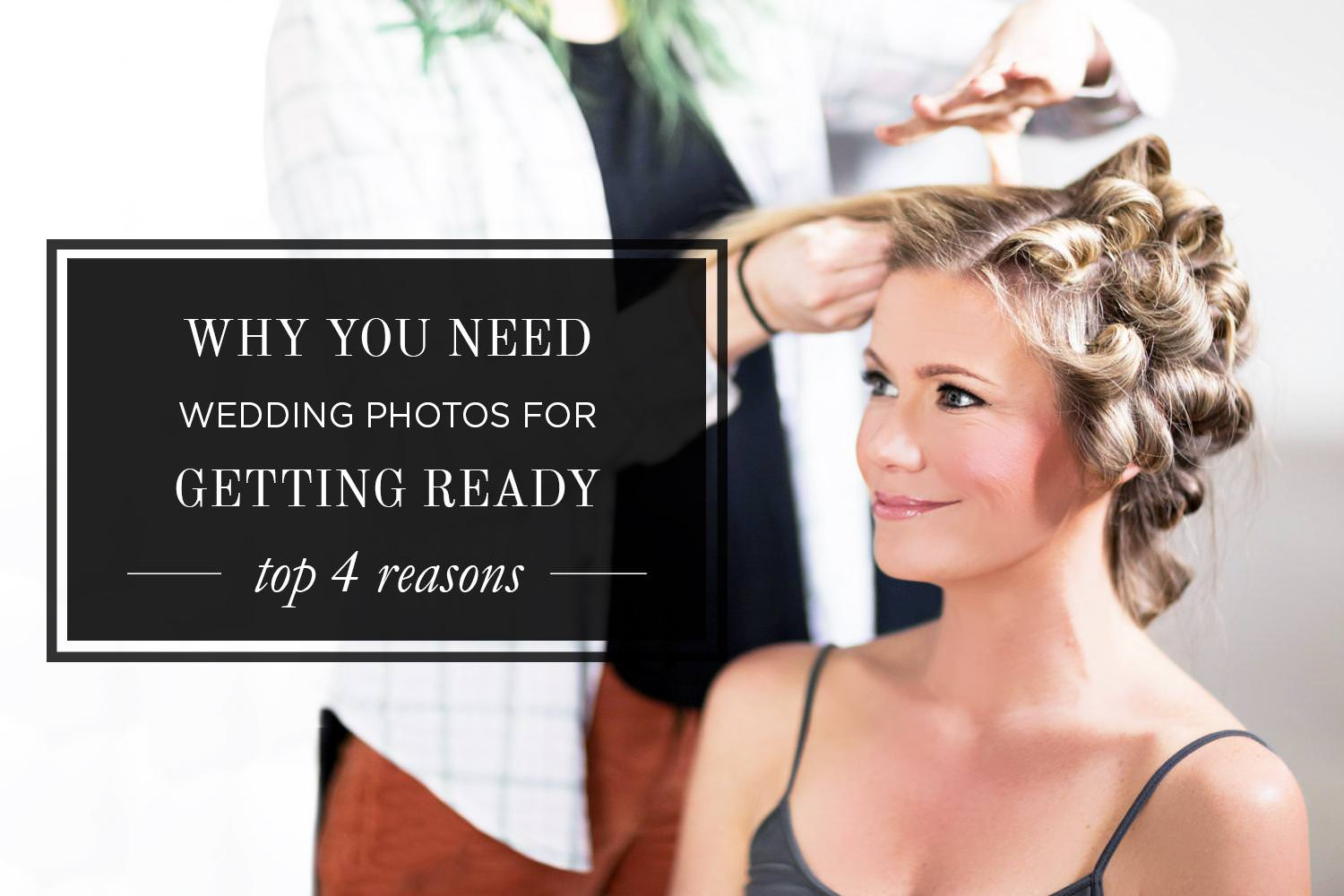 Do I Need Bridesmaids 4 Reasons To Have A Wedding Without: 4 Important Reasons Why You Need Getting Ready Photos