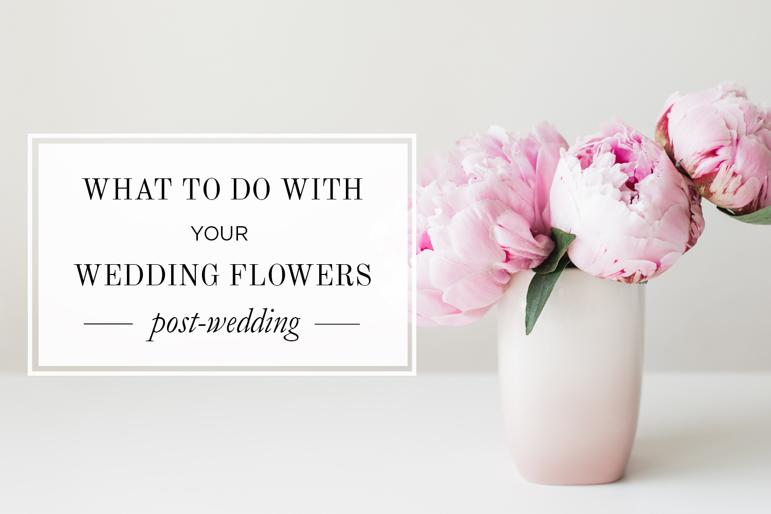 What To Do With Wedding Flowers After Your Wedding
