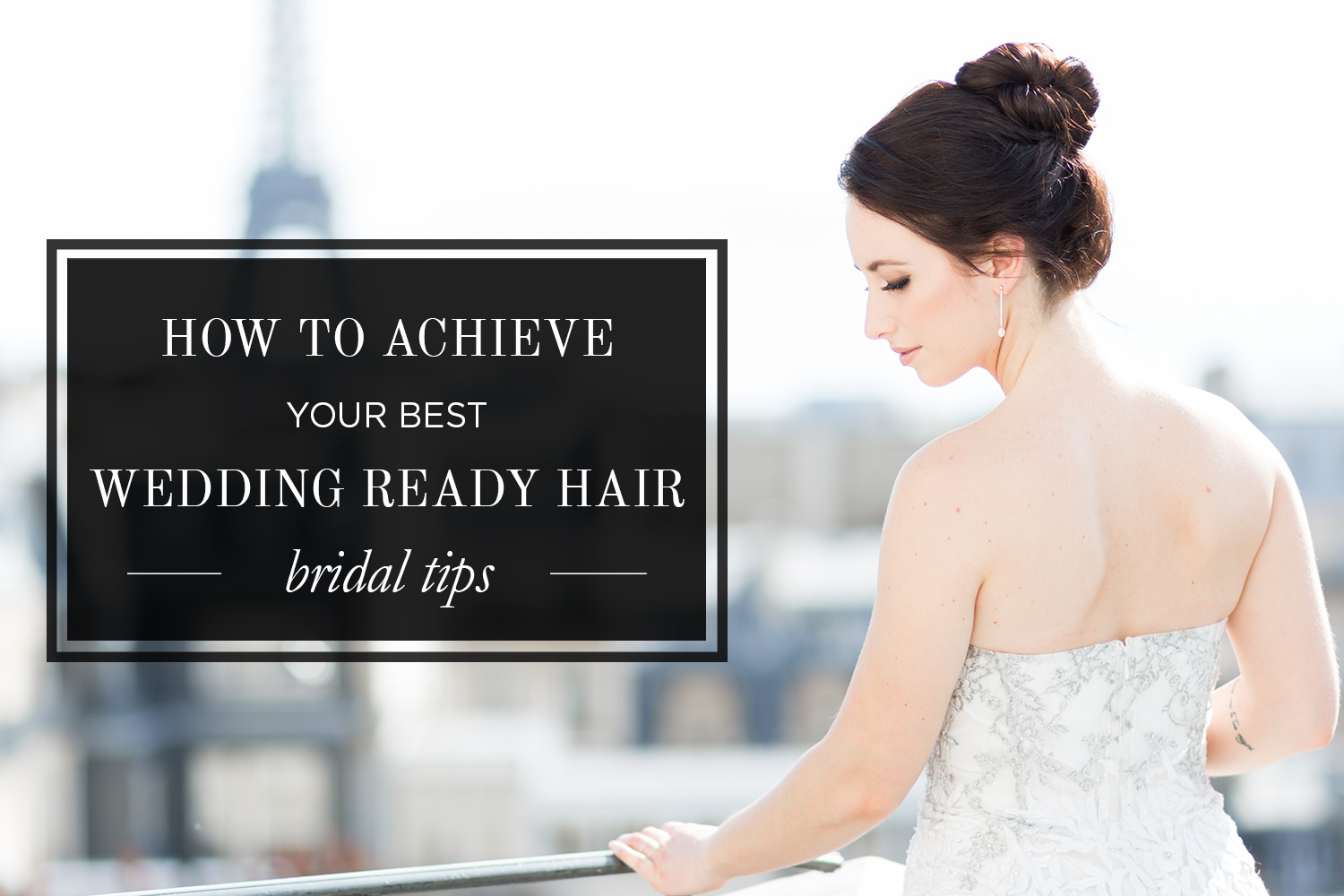 How to Achieve Wedding Ready Hair That Photographs and Styles Beautifully