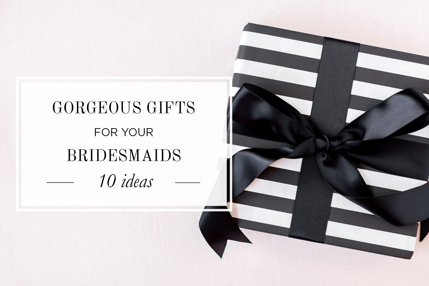 Chic List of 10 Best Bridesmaid Gift Ideas for 2018 Weddings