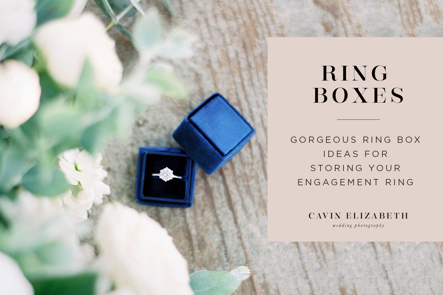 Where to store your engagement ring, cute and pretty ring box ideas, Cavin Elizabeth Photography