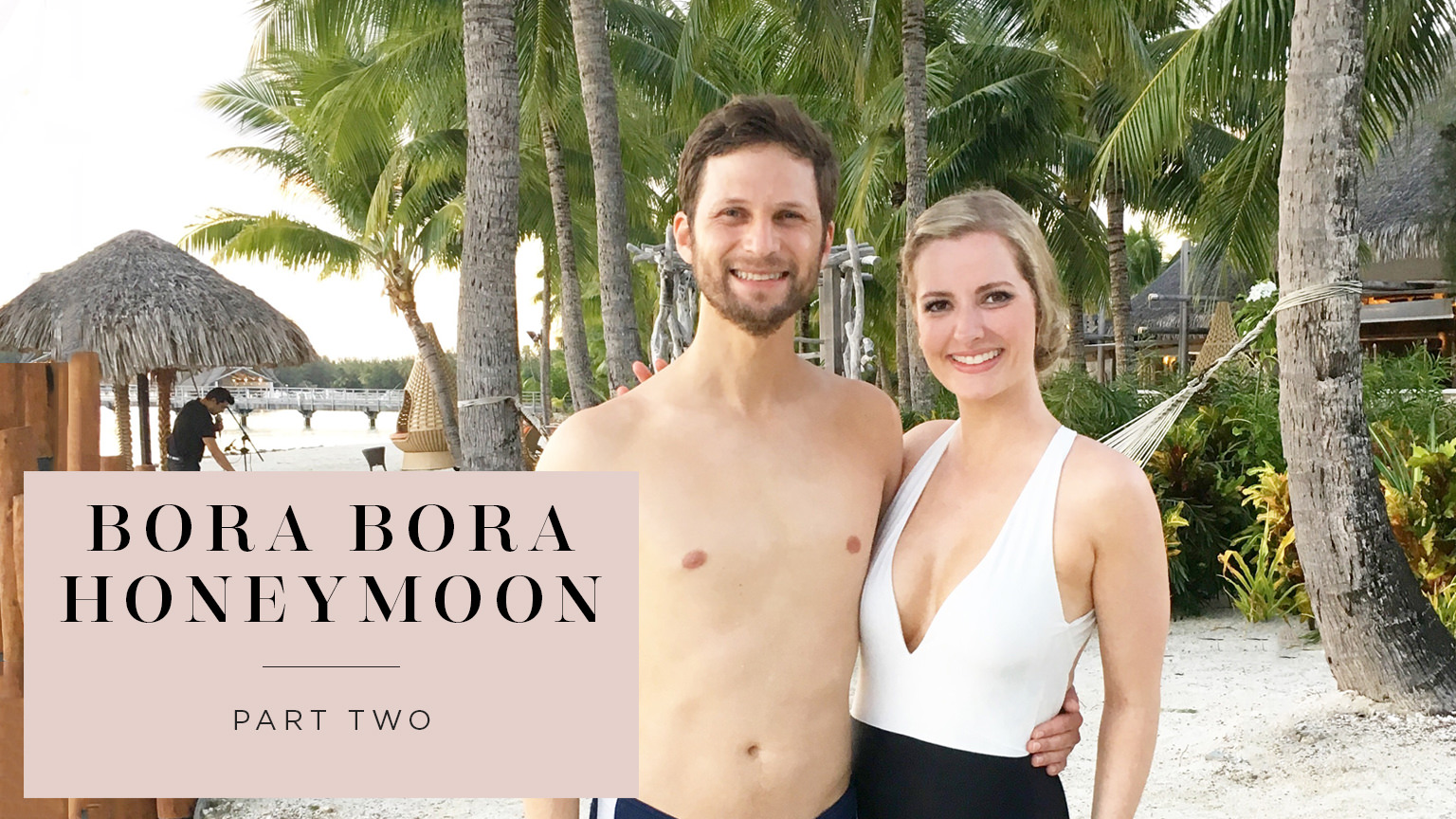 Our InterContinental Bora Bora Honeymoon: Part Two