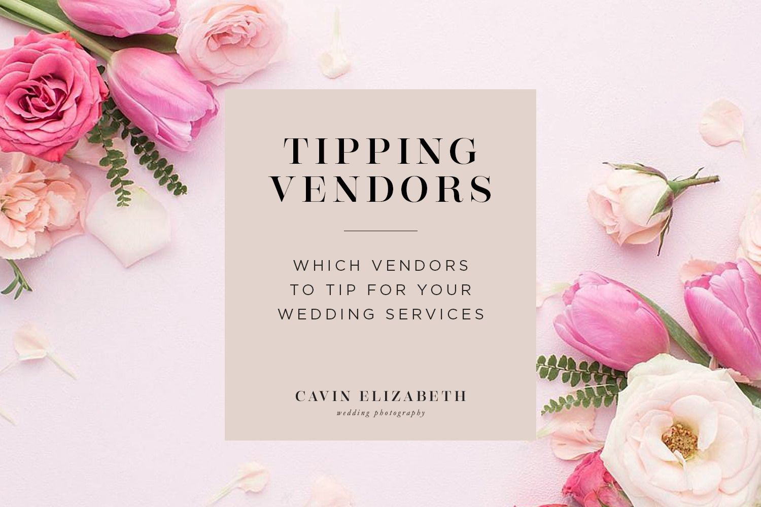 A Couple's Guide to Which Wedding Vendors Should Be Tipped