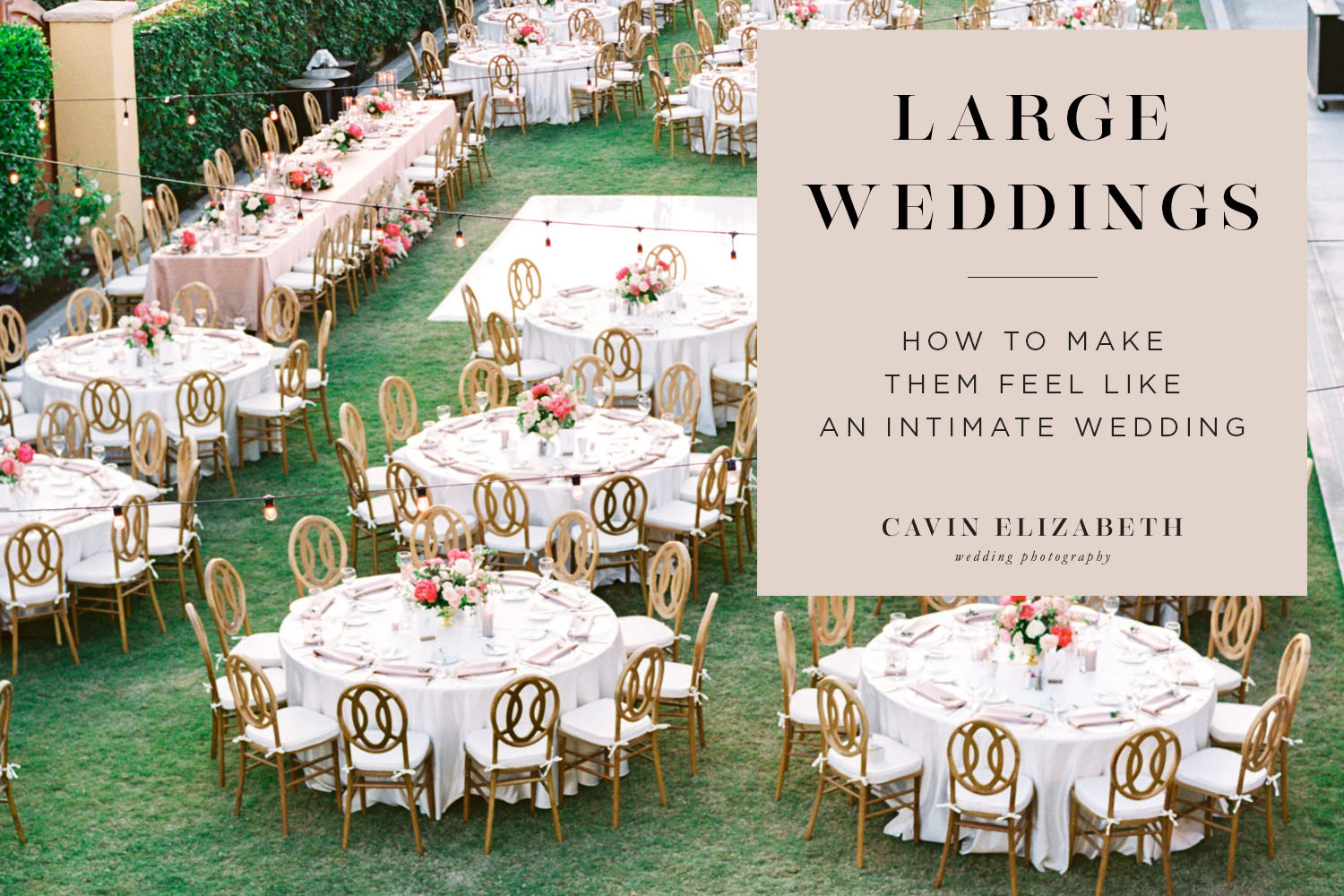 How to Create an Intimate Atmosphere for Large Weddings. Make your big/large wedding feel small.